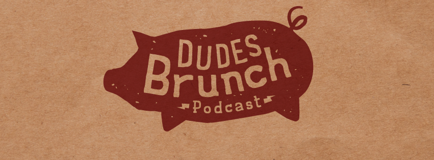 Dudes' Brunch Podcast