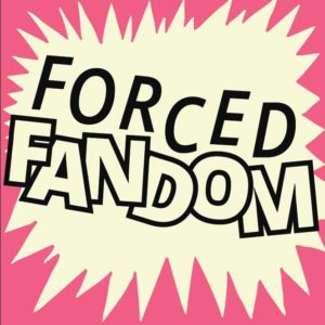 Podcast artwork for Forced Fandom
