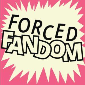 Podcast artwork for Forced Fandom