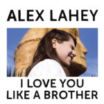 "Cover art for ""I Love You Like a Brother"" by Alex Lahey"